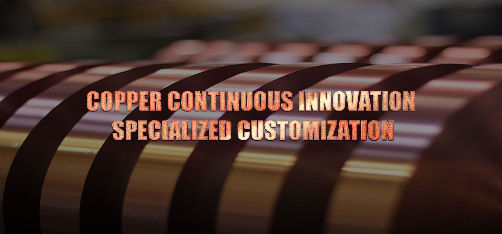 Copper Continuous Innovation Specialized Customization